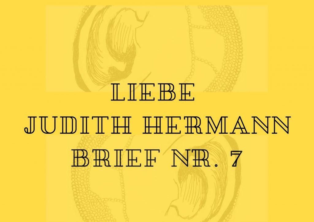 Briefe an berühmte Frauen - Siebter Brief an die Schriftstellerin Judith Hermann